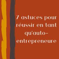 7 astuces pour réussir auto-entrepreneure